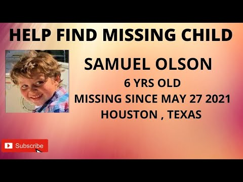 HELP FIND MISSING CHILD   SAMUEL OLSON  MISSING 6 YEAR OLD   FROM HOUSTON TEXAS  MAY 27 2021