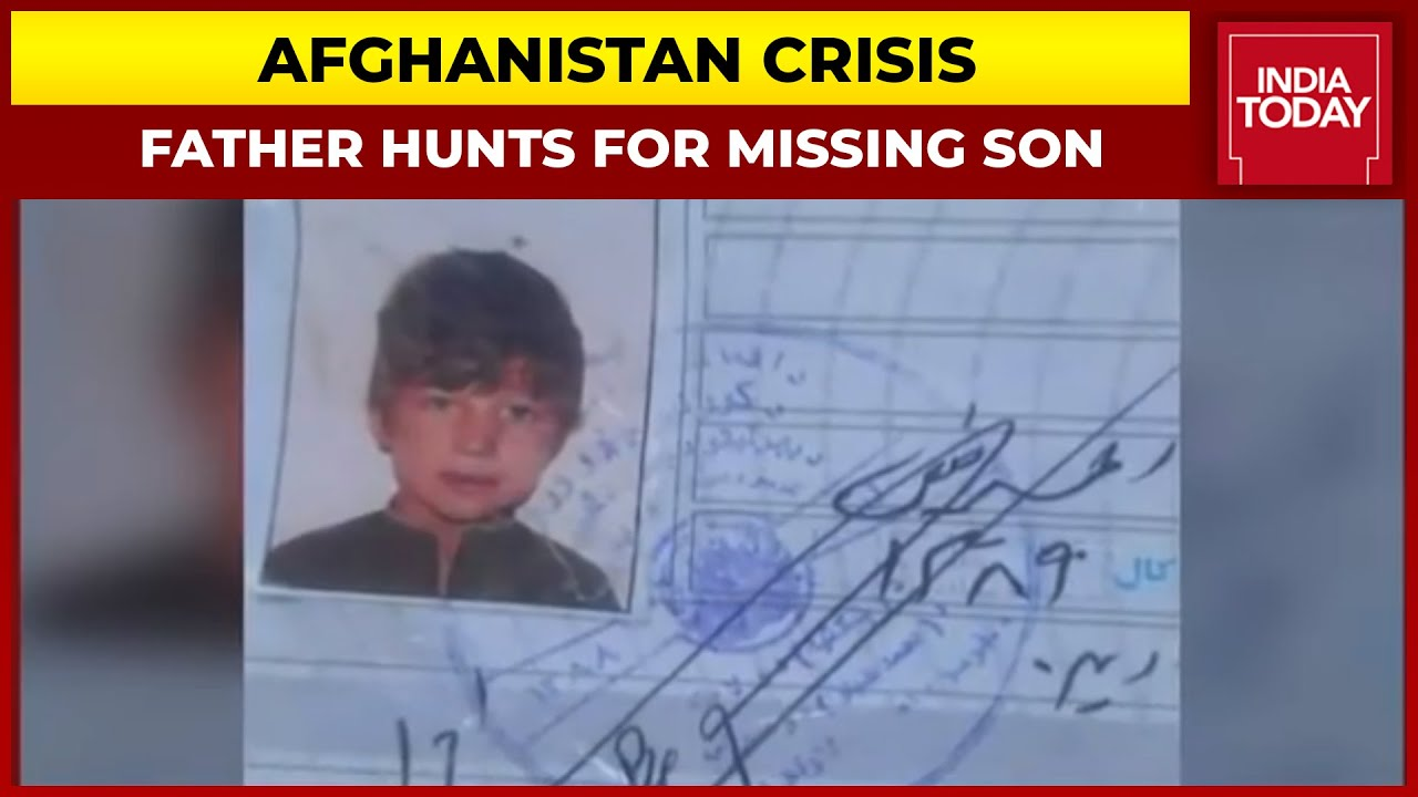Afghanistan Crisis: Father Hunts For 9-Year-Old Missing Child | India Today Ground Report