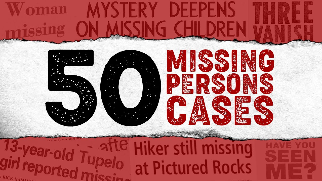 50 Strange and Unexplained Disappearances   Unsolved Missing Persons Cases