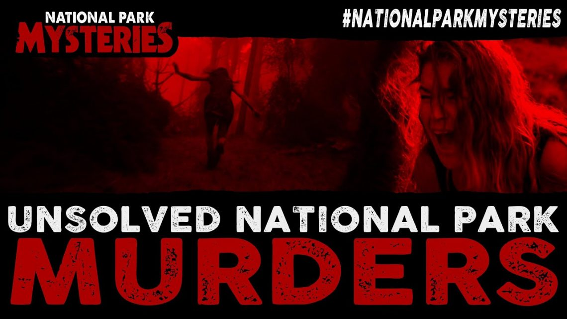 Unsolved Murders in National Parks | National Park Mysteries