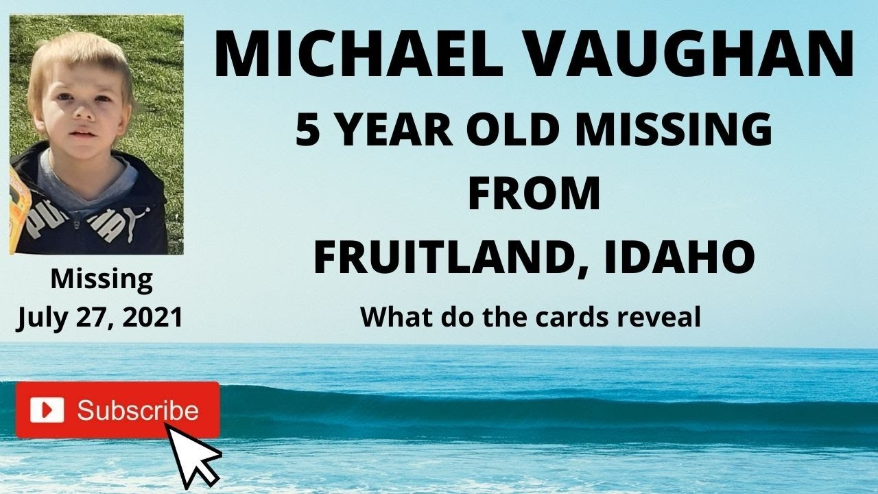 MISSING 5 YEAR OLD  MICHAEL VAUGHAN  |  FRUITLAND IDAHO  |  JULY 27 2021  | WHAT DO THE CARDS REVEAL