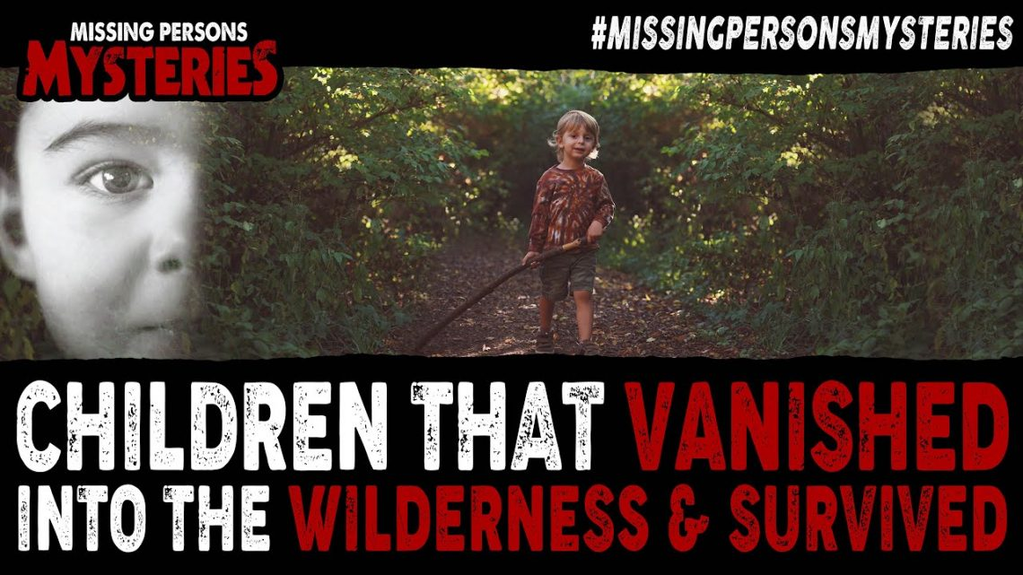 Children That Vanished Into The Wilderness & Survived | Part 3 | Missing Person Cases
